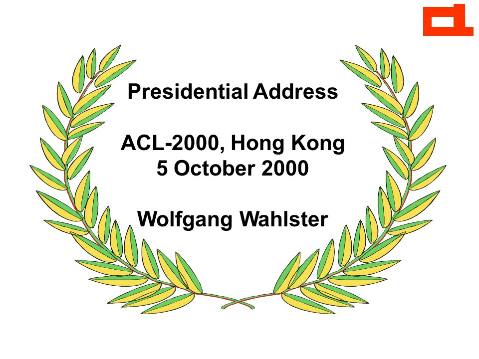 Presidential Address ACL-2000, Hong Kong 5 October 2000 Wolfgang Wahlster