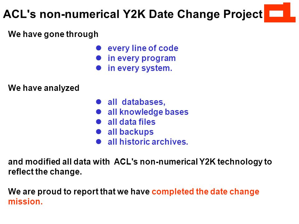 ACL s non-numerical Y2K Date Change Project We have gone through every line of code in every program in every system.