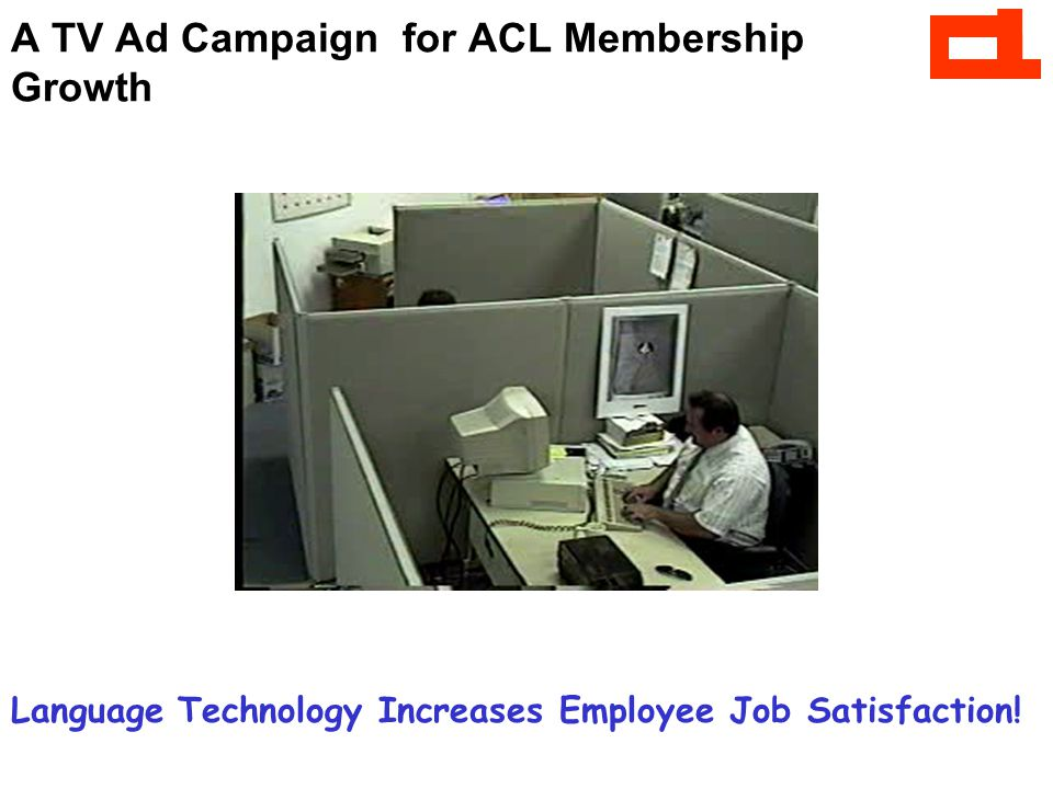 A TV Ad Campaign for ACL Membership Growth Language Technology Increases Employee Job Satisfaction!