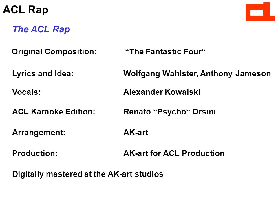 ACL Rap Original Composition: The Fantastic Four Lyrics and Idea:Wolfgang Wahlster, Anthony Jameson Vocals:Alexander Kowalski ACL Karaoke Edition:Renato Psycho Orsini Arrangement:AK-art Production:AK-art for ACL Production Digitally mastered at the AK-art studios The ACL Rap