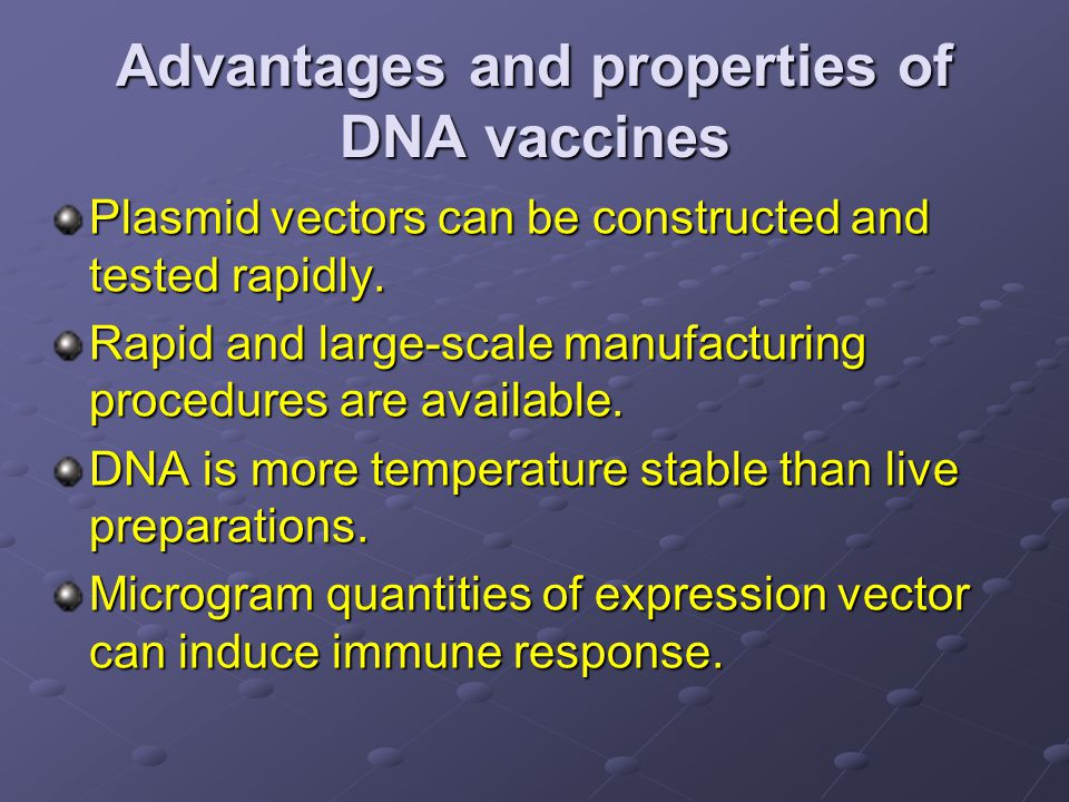 Advantages and properties of DNA vaccines Plasmid vectors can be constructed and tested rapidly.
