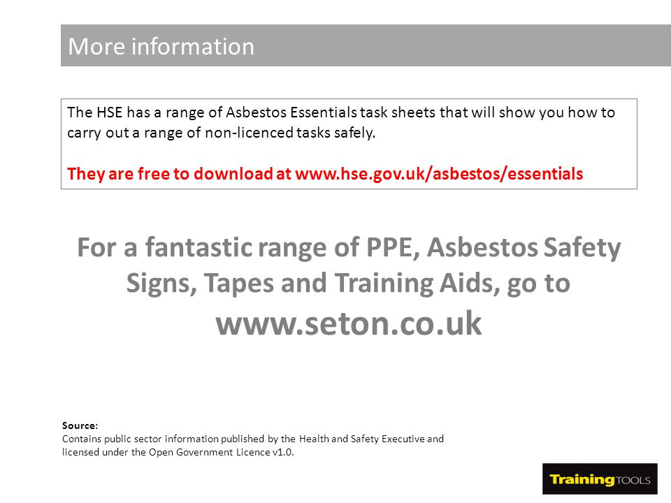 More information The HSE has a range of Asbestos Essentials task sheets that will show you how to carry out a range of non-licenced tasks safely.