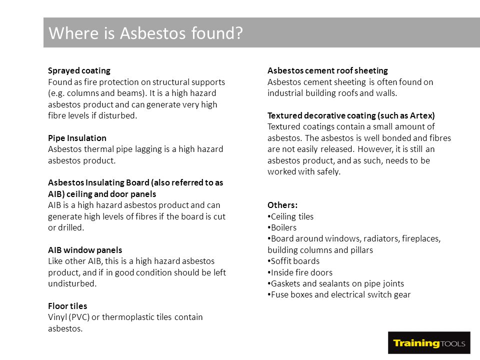 Where is Asbestos found? Sprayed coating Found as fire protection on structural supports (e.g. columns and beams). It is a high hazard asbestos produc
