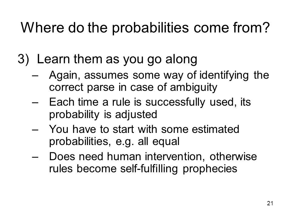 21 Where do the probabilities come from.