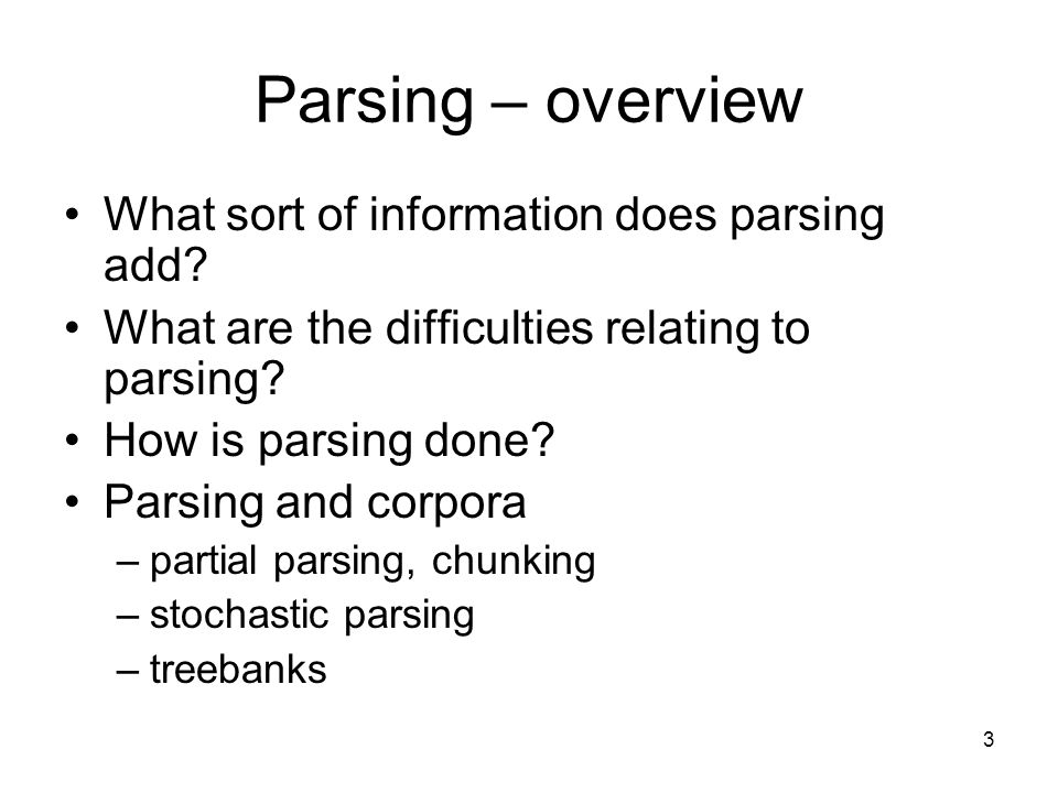 3 Parsing – overview What sort of information does parsing add.
