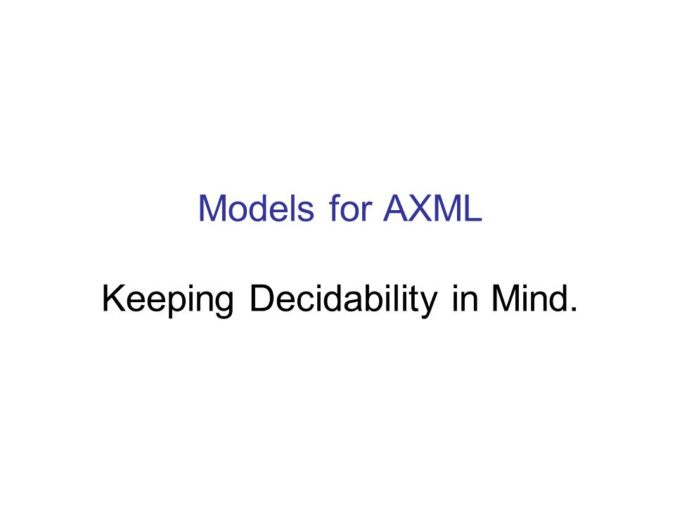 Models for AXML Keeping Decidability in Mind.