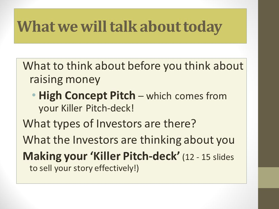 The Elevator Pitch Forms first impression of your venture Like a good TV or radio commercial.