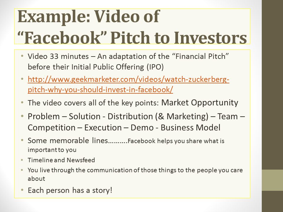 "Example: Video of ""Facebook"" Pitch to Investors Video 33 minutes – An adaptation of the ""Financial Pitch"" before their Initial Public Offering (IPO) h"