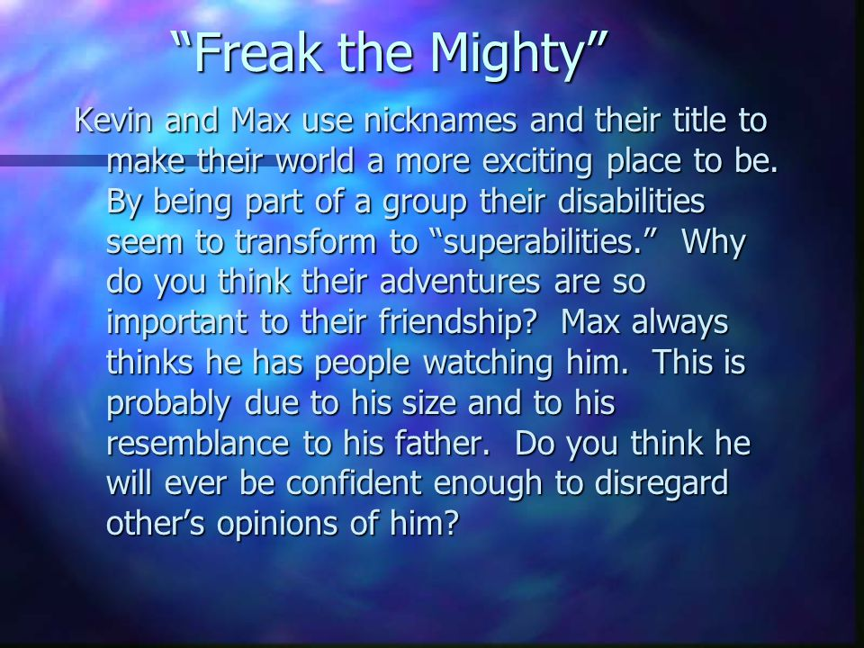 Freak the Mighty Kevin and Max use nicknames and their title to make their world a more exciting place to be.