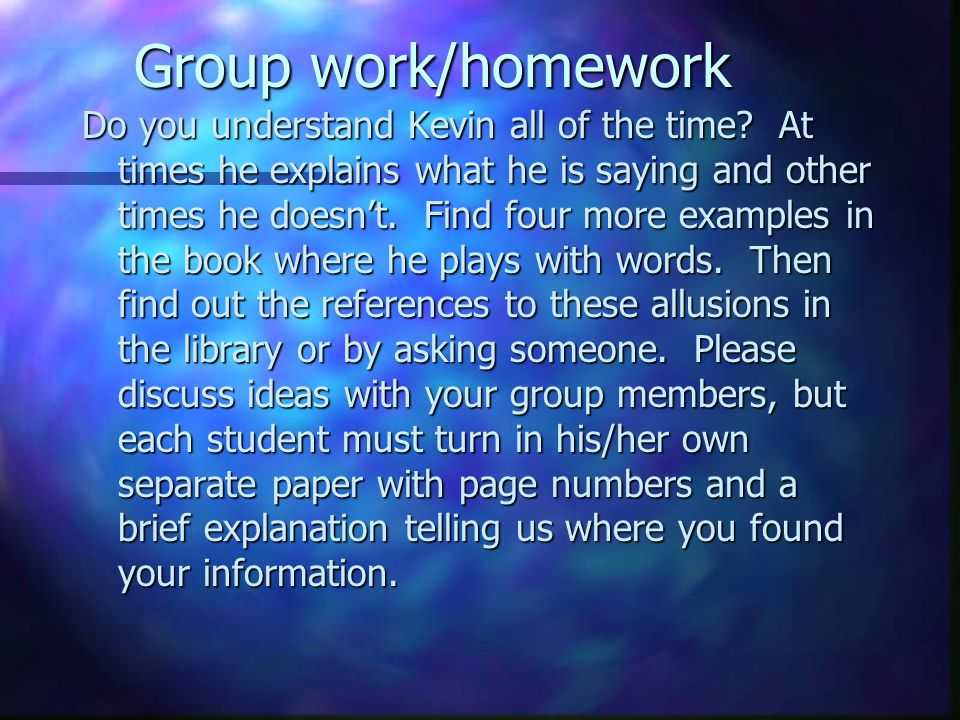 Group work/homework Do you understand Kevin all of the time.