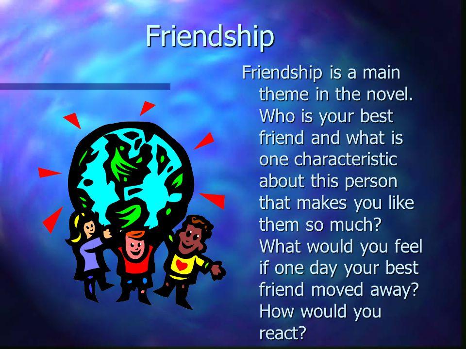 Friendship Friendship is a main theme in the novel.
