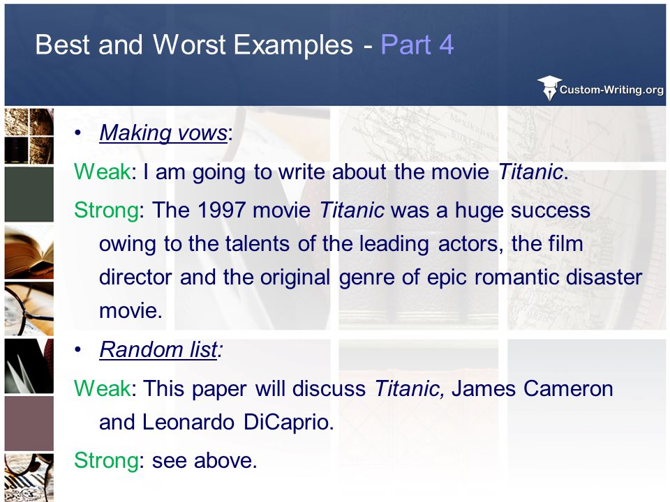 Best and Worst Examples - Part 4 Making vows: Weak: I am going to write about the movie Titanic. Strong: The 1997 movie Titanic was a huge success owi