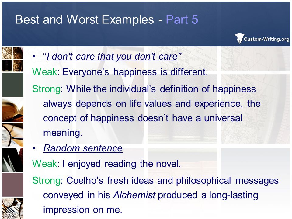 "Best and Worst Examples - Part 5 ""I don't care that you don't care"" Weak: Everyone's happiness is different. Strong: While the individual's definition"