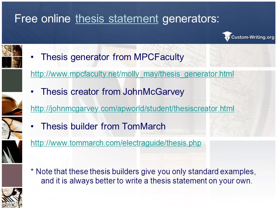 Free online thesis statement generators: Thesis generator from MPCFaculty http://www.mpcfaculty.net/molly_may/thesis_generator.html Thesis creator fro