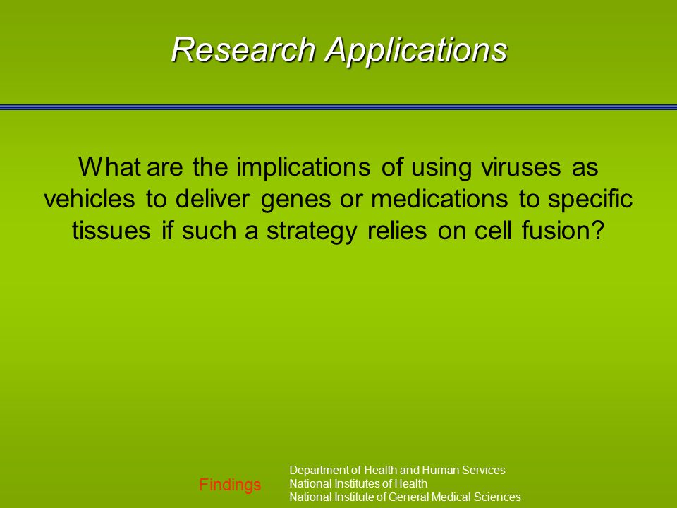 Findings Department of Health and Human Services National Institutes of Health National Institute of General Medical Sciences Research Applications Wh