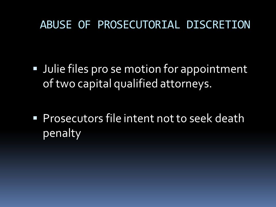ABUSE OF PROSECUTORIAL DISCRETION  Julie files pro se motion for appointment of two capital qualified attorneys.
