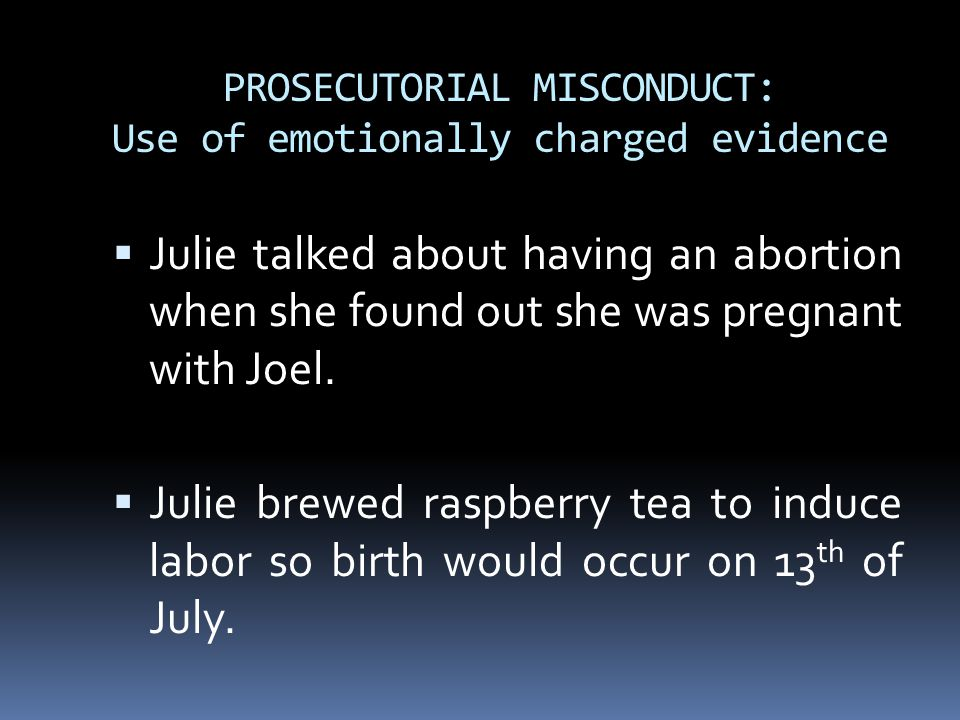 PROSECUTORIAL MISCONDUCT: Use of emotionally charged evidence  Julie talked about having an abortion when she found out she was pregnant with Joel. 