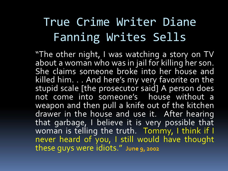 True Crime Writer Diane Fanning Writes Sells The other night, I was watching a story on TV about a woman who was in jail for killing her son.