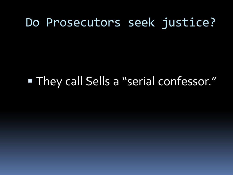 "Do Prosecutors seek justice?  They call Sells a ""serial confessor."""