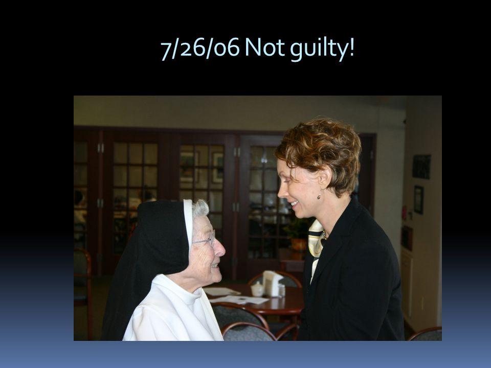 7/26/06 Not guilty!