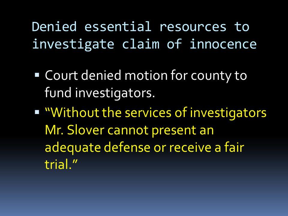 Denied essential resources to investigate claim of innocence  Court denied motion for county to fund investigators.