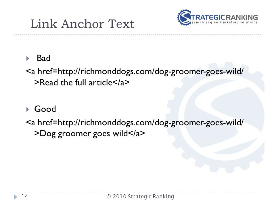 Link Anchor Text  Bad Read the full article  Good Dog groomer goes wild 14© 2010 Strategic Ranking