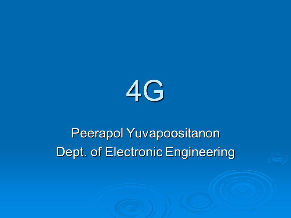 4G Peerapol Yuvapoositanon Dept. of Electronic Engineering