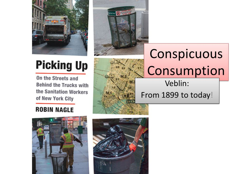 Conspicuous Consumption Veblin: From 1899 to today! Veblin: From 1899 to today!