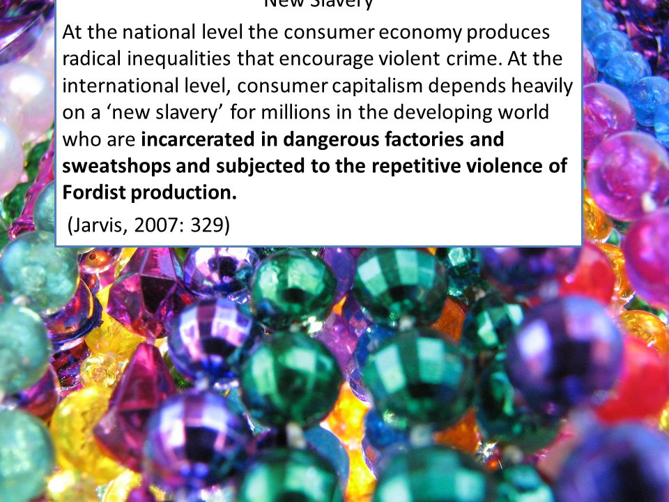 'New Slavery' At the national level the consumer economy produces radical inequalities that encourage violent crime.
