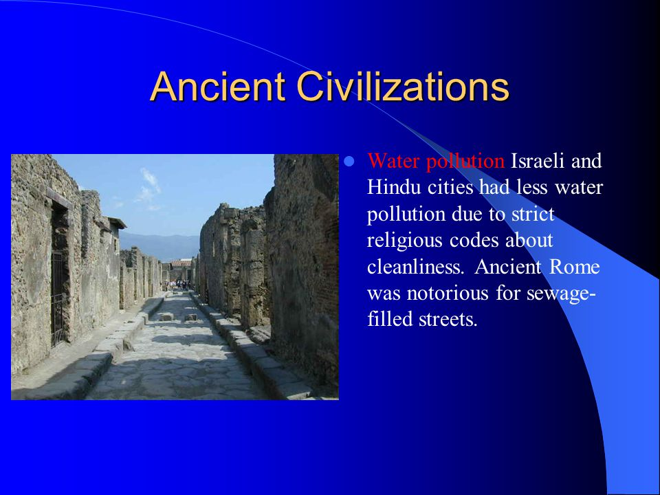 Ancient Civilizations Water pollution Israeli and Hindu cities had less water pollution due to strict religious codes about cleanliness. Ancient Rome
