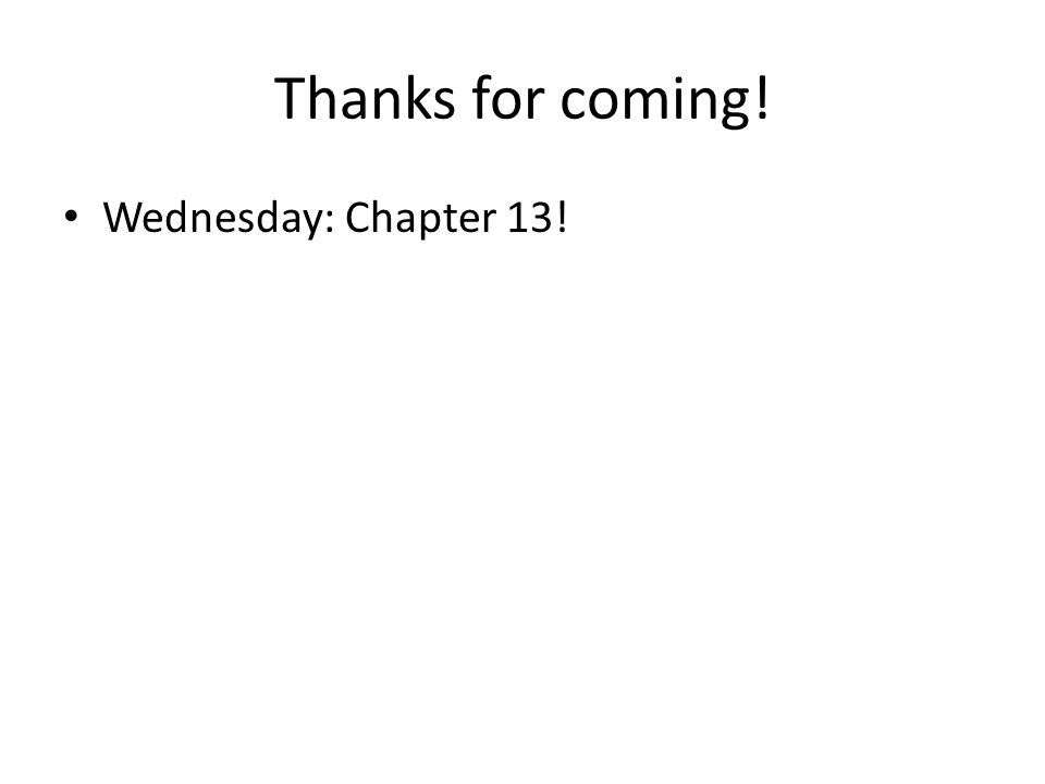 Thanks for coming! Wednesday: Chapter 13!