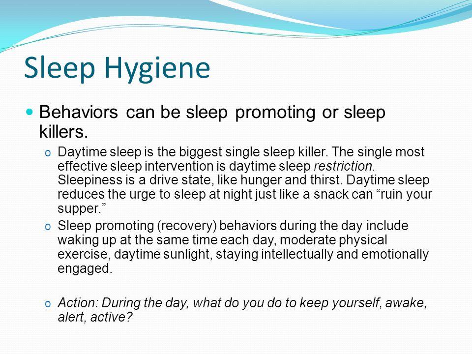 Sleep Hygiene Behaviors can be sleep promoting or sleep killers.