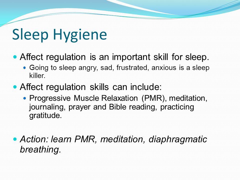 Sleep Hygiene Affect regulation is an important skill for sleep.