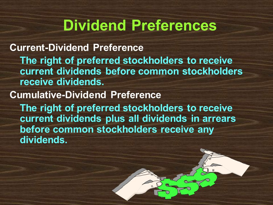 Dividend Preferences Current-Dividend Preference The right of preferred stockholders to receive current dividends before common stockholders receive dividends.