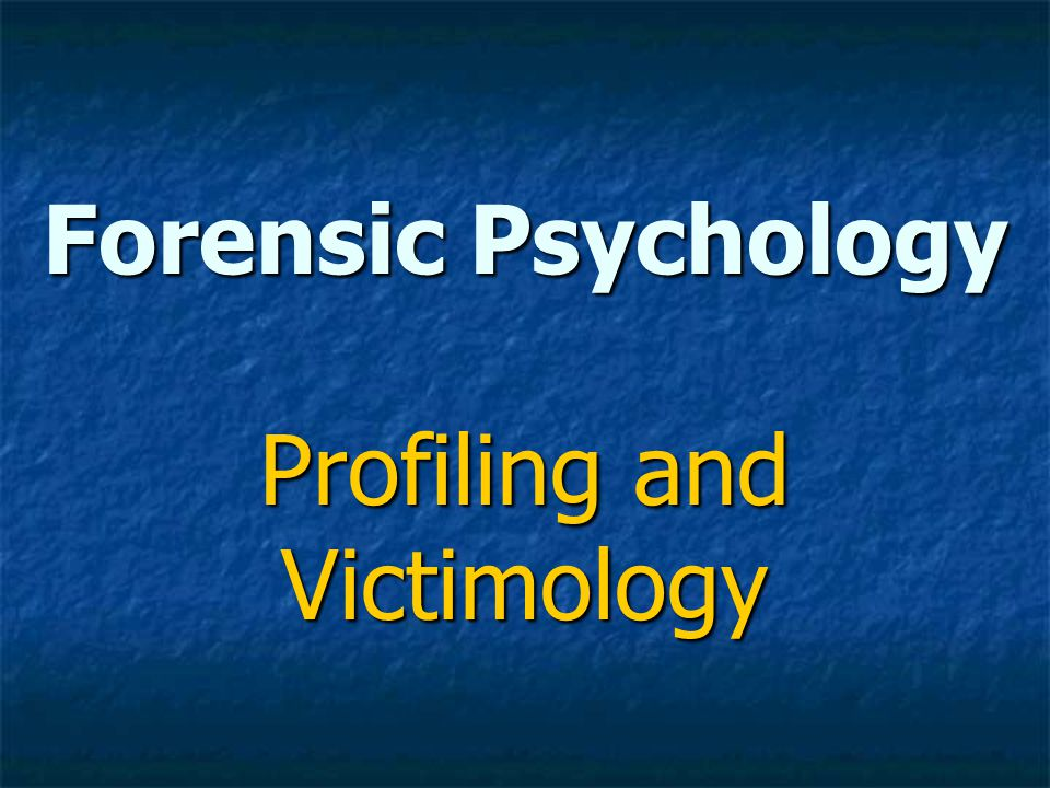 Forensic Psychology Profiling and Victimology