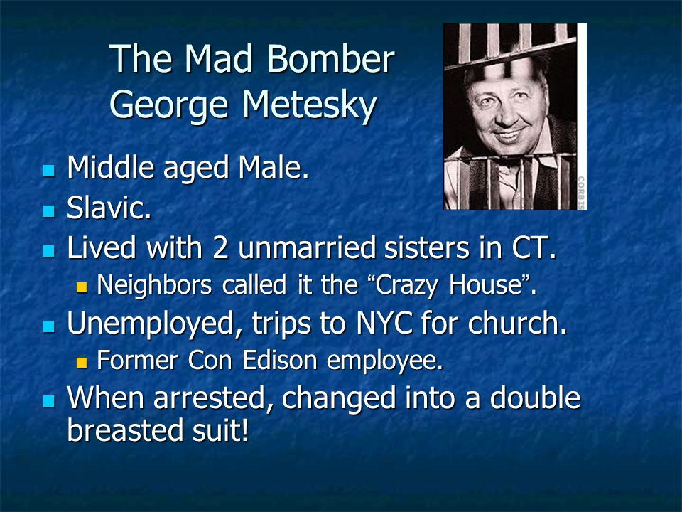 The Mad Bomber George Metesky Middle aged Male. Middle aged Male.