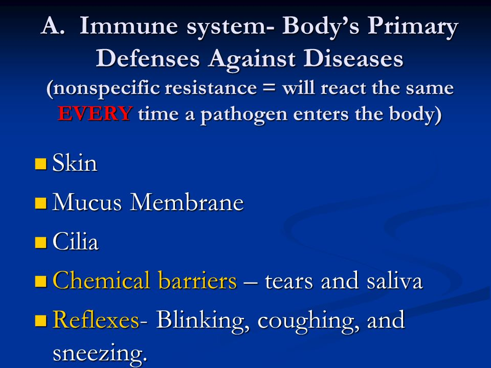 A. Immune system- Body's Primary Defenses Against Diseases (nonspecific resistance = will react the same EVERY time a pathogen enters the body) Skin S