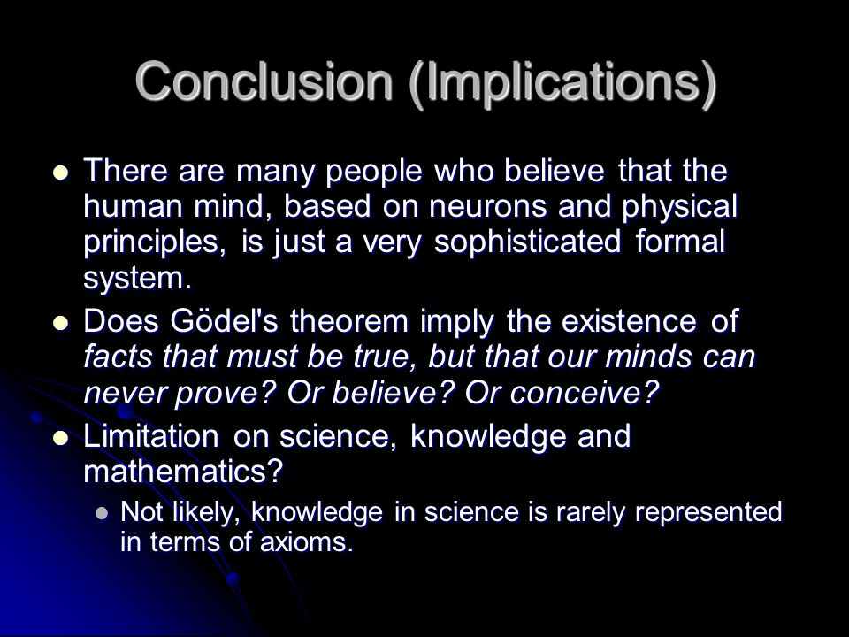 Conclusion (Implications) There are many people who believe that the human mind, based on neurons and physical principles, is just a very sophisticate