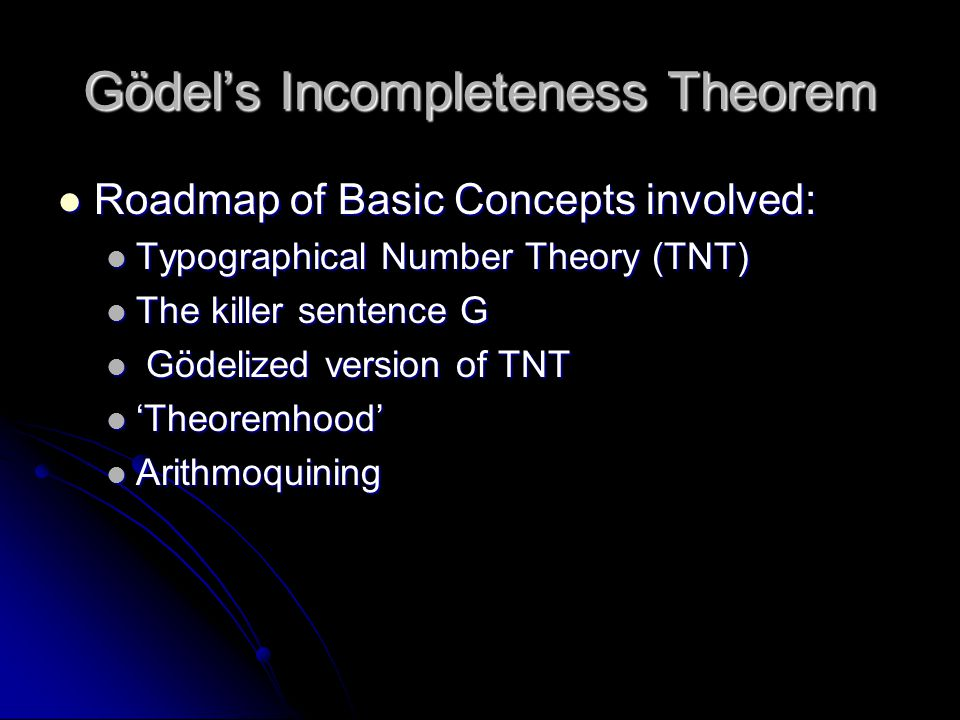 Gödel's Incompleteness Theorem Roadmap of Basic Concepts involved: Roadmap of Basic Concepts involved: Typographical Number Theory (TNT) Typographical