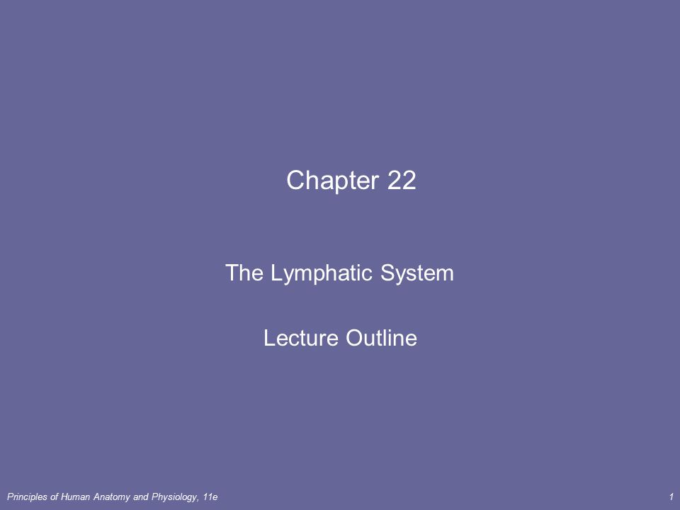 Principles of Human Anatomy and Physiology, 11e1 Chapter 22 The Lymphatic System Lecture Outline