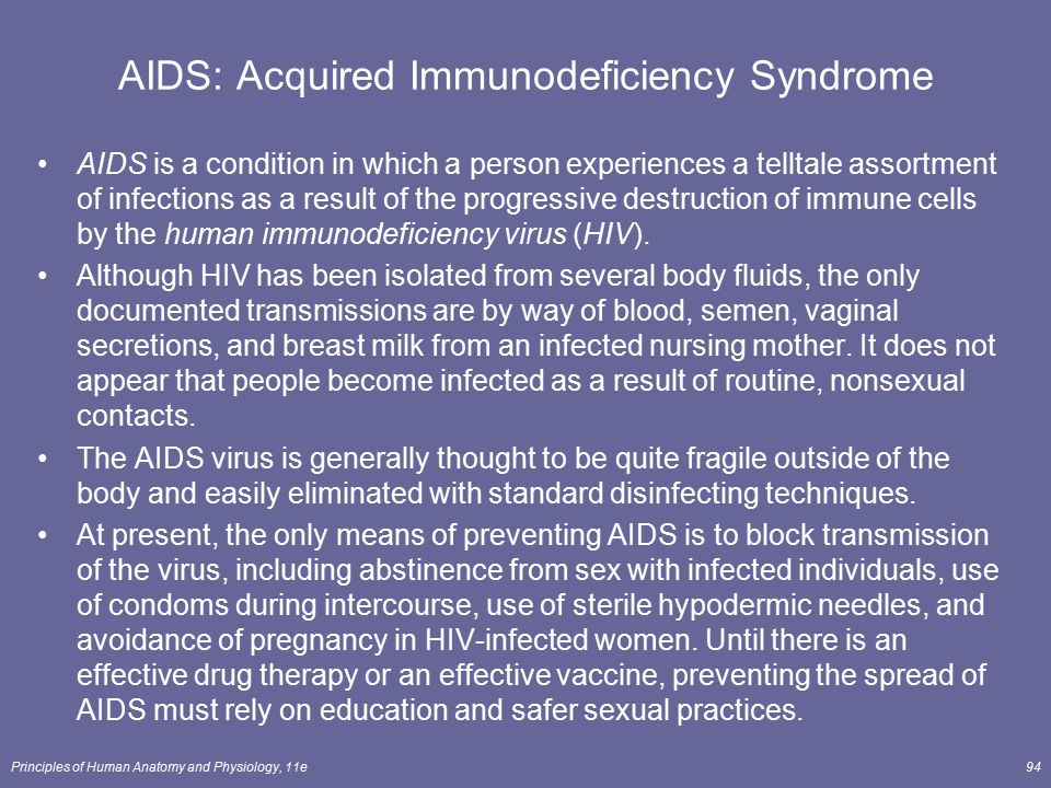 Principles of Human Anatomy and Physiology, 11e94 AIDS: Acquired Immunodeficiency Syndrome AIDS is a condition in which a person experiences a telltal