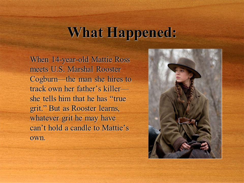 What Happened: When 14-year-old Mattie Ross meets U.S.