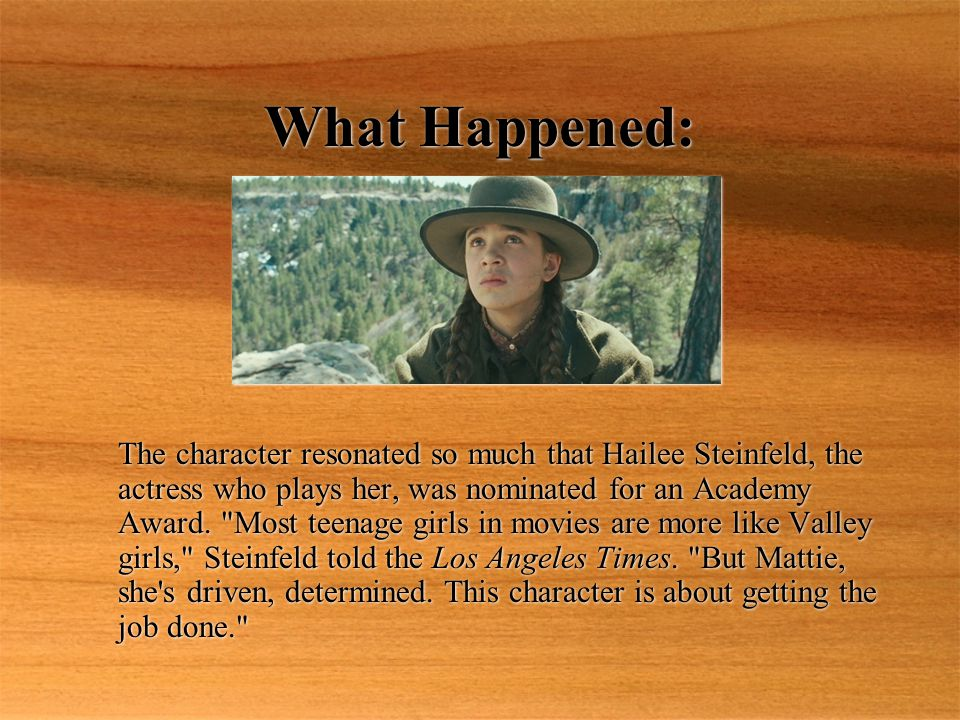 What Happened: The character resonated so much that Hailee Steinfeld, the actress who plays her, was nominated for an Academy Award.