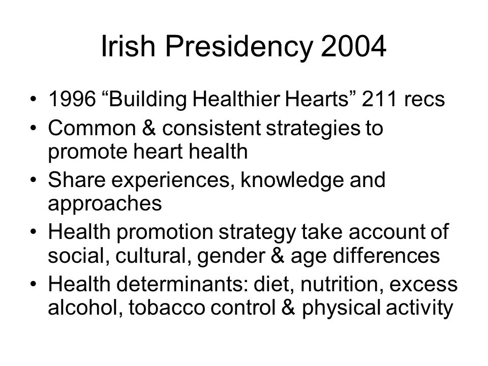 "Irish Presidency 2004 1996 ""Building Healthier Hearts"" 211 recs Common & consistent strategies to promote heart health Share experiences, knowledge an"