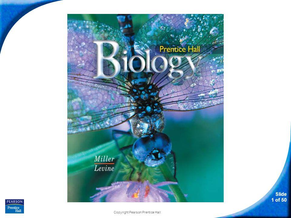 Slide 1 of 50 Copyright Pearson Prentice Hall Biology