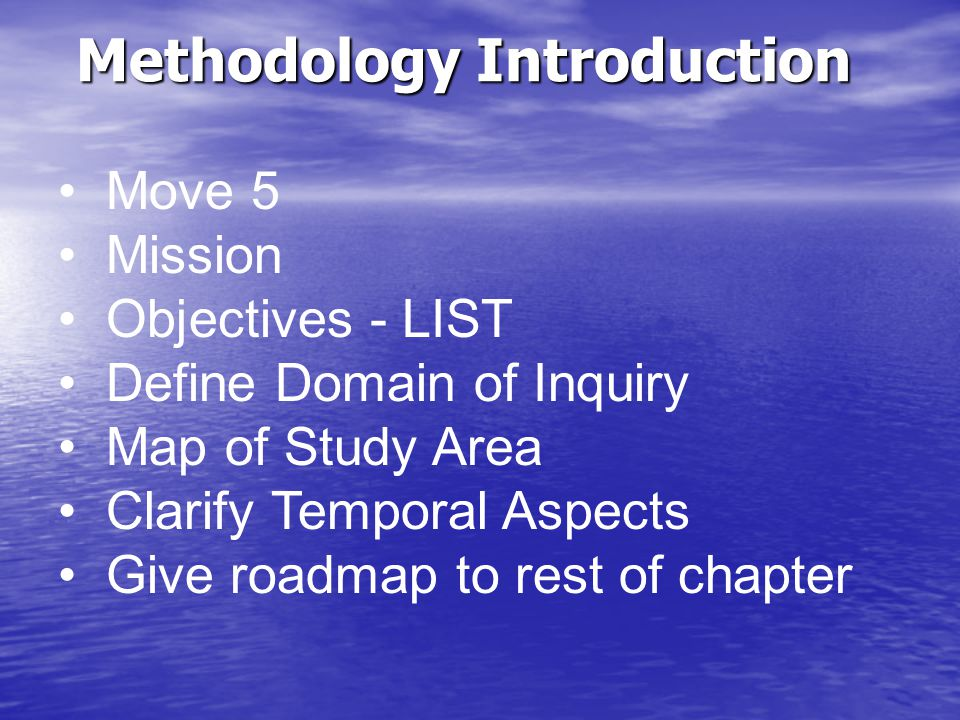 Methodology Introduction Move 5 Mission Objectives - LIST Define Domain of Inquiry Map of Study Area Clarify Temporal Aspects Give roadmap to rest of