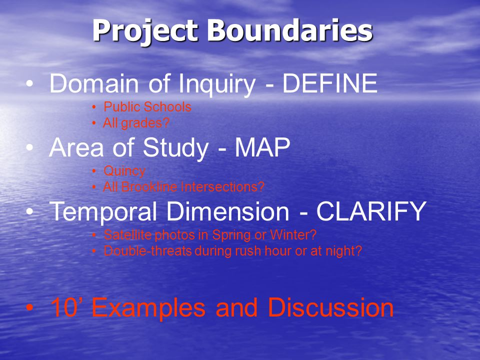 Project Boundaries Domain of Inquiry - DEFINE Public Schools All grades? Area of Study - MAP Quincy All Brookline Intersections? Temporal Dimension -
