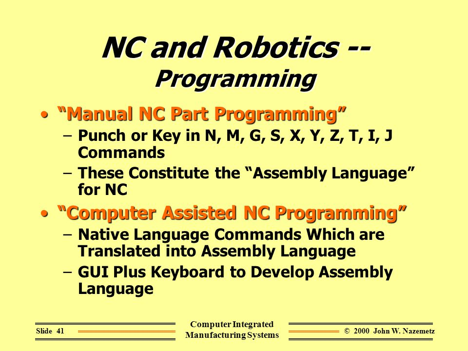 "© 2000 John W. NazemetzSlide 41 Computer Integrated Manufacturing Systems NC and Robotics -- Programming ""Manual NC Part Programming""""Manual NC Part P"
