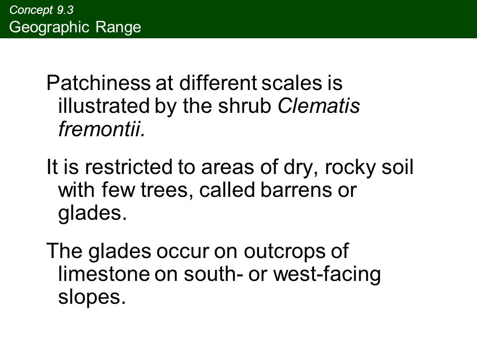 Concept 9.3 Geographic Range Patchiness at different scales is illustrated by the shrub Clematis fremontii.