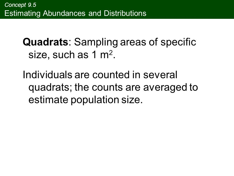 Concept 9.5 Estimating Abundances and Distributions Quadrats: Sampling areas of specific size, such as 1 m 2.